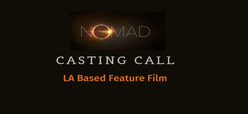NOMAD: LA Based Feature Film Casting Supporting Roles