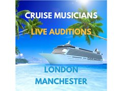 Cruise Musicians wanted for Live Auditions in London & Manchester