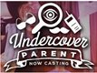 Reality TV : Undercover Parent NOW CASTING